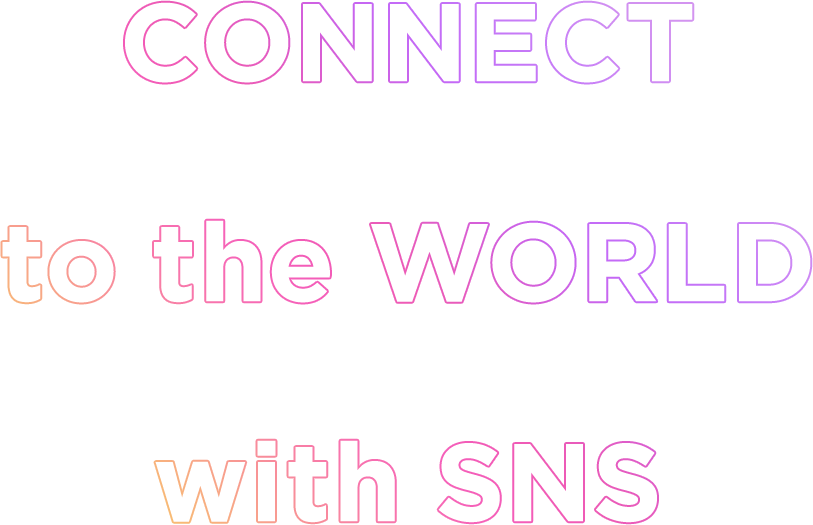 CONNECT to the WORLD with SNS